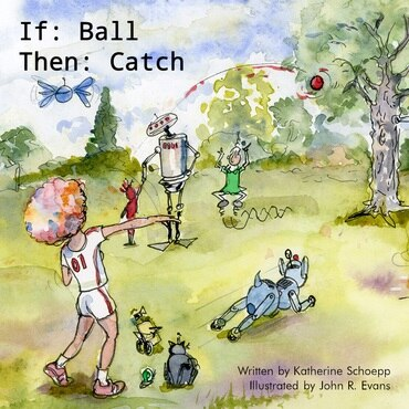 If:  Ball Then:  Catch by Schoepp Katherine
