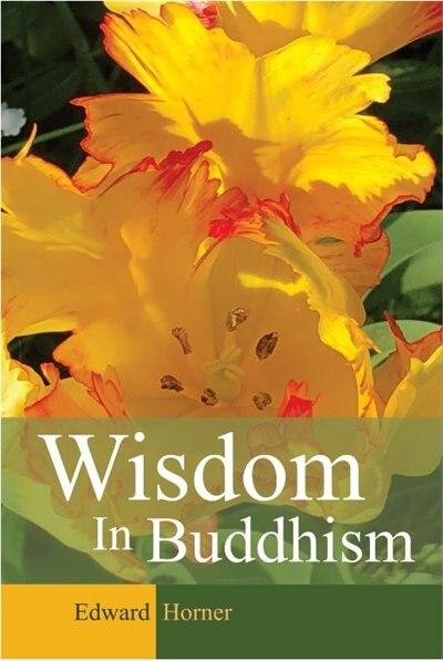 Wisdom in Buddhism by Edward G Horner