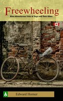 Freewheeling; Nine Adventurous Tales Of Boys And Their Bikes