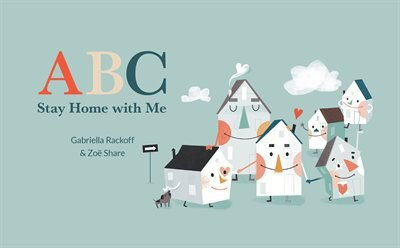 ABC Stay Home with Me: The ABCs of social distancing while finding love, laughter, and adventure by Gabriella Rackoff