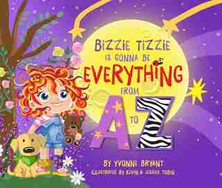 Bizzie Tizzie Is Going to be Everything From A to Z by Yvonne Bryant