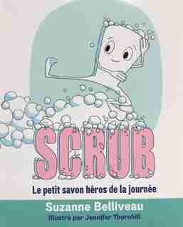 Scrub: Le petit savon heros de la journee by Suzanne Belliveau