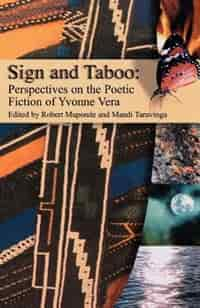 Sign and Taboo: Perspectives on the Poetic Fiction of Yvonne Vera by Daniel J. Mkude