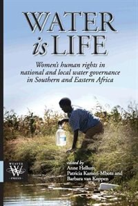 Water is Life. Women's human rights in national and local water governance in Southern and Eastern Africa by Anne Hellum