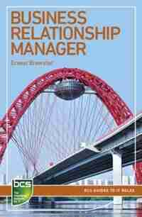 Business Relationship Manager: Careers in It Service Management by Ernest Brewster