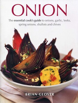 Book Onion: The essential cook's guide to onions, garlic, leeks, spring onions, shallots and chives by Brian Glover