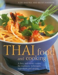 Thai Food & Cooking: A fiery and exotic cuisine: the traditions, techniques, ingredients and 180…