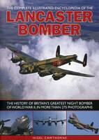 The Complete Illustrated Encyclopedia of the Lancaster Bomber: The history of Britain's greatest…