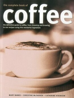 Book Complete Book of Coffee: The definitive guide to coffee, from simple bean to irresistible beverage… by Mary Banks