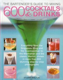 Book The Bartender's Guide to Mixing 600 Cocktails & Drinks: Everything from the Singapore Sling and the… by Stuart Walton