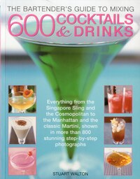 The Bartender's Guide to Mixing 600 Cocktails & Drinks: Everything from the Singapore Sling and the…