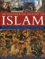 An Illustrated History of Islam: The story of Islamic religion, culture and civilization, from the…