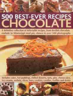 500 Best-Ever Recipes: Chocolate: A definitive collection of delectable recipes, from devilish chocolate roulade to Mississippi mud p by Felicity Forster