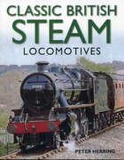Classic British Steam Locomotives: A comprehensive guide with over 200 photographs