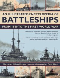 An Illustrated Encyclopedia of Battleships from 1860 to the First World War: More than 200 archive…