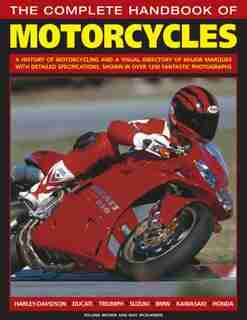 The Complete Handbook Of Motorcycles: A History Of Motorcycling And A Visual Directory Of Major Marques With Detailed Specifications, Sho by Roland Brown