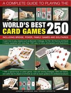 A Complete Guide To Playing The World's Best 250 Card Games: Including Bridge, Poker, Family Games…