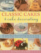 Classic Cakes & Cake Decorating: The Complete Guide To Baking And Decorating Cakes For Every…