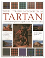 The Illustrated Encyclopedia Of Tartan: A Complete History And Visual Guide To Over 400 Famous…
