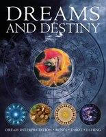 Dreams And Destiny: Dream Interpretation, Runes, Tarot, I Ching