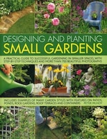 Designing And Planting Small Gardens: A Practical Guide To Successful Gardening In Smaller Spaces…