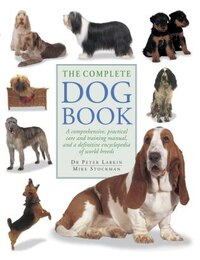 The Complete Dog Book: A Comprehensive, Practical Care And Training Manual, And A Definitive…