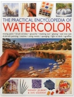 The Practical Encyclopedia Of Watercolor: Mixing Paint, Brush Strokes, Gouache, Masking Out…