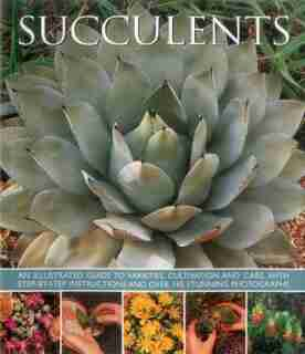 Succulents: An Illustrated Guide To Varieties, Cultivation And Care, With Step-by-step Instructions And Over 14 by Terry Hewitt