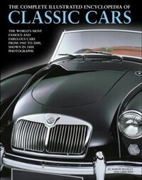 The Complete Illustrated Encyclopedia Of Classic Cars: The World's Most Famous And Fabulous Cars…