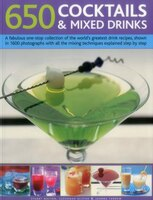 650 Cocktails & Mixed Drinks: A Fabulous One-stop Collection Of The World's Greatest Drink Recipes…