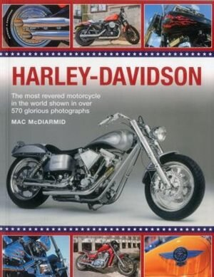 Harley-davidson: The Most Revered Motorcycle In The World Shown In Over 570 Glorious Photographs by Mac McDiarmid