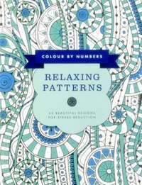 Colour By Numbers: Relaxing Patterns: 45 Beautiful Designs For Stress Reduction