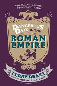 Dangerous Days In The Roman Empire