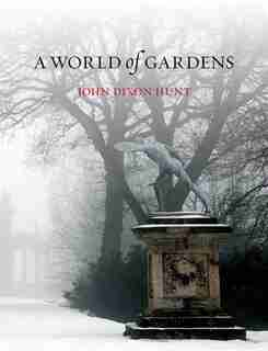 A World Of Gardens by John Dixon Hunt