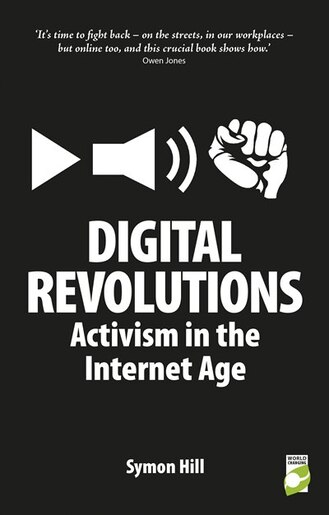 Digital Revolutions: Activism in the Internet Age by Symon Hill