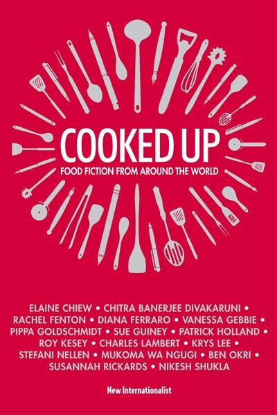 Cooked Up: Food Fiction From Around The World by Elaine Chiew