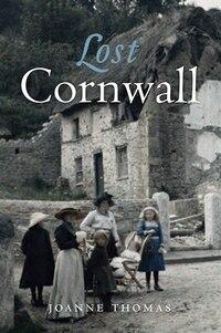 Lost Cornwall: Cornwall's Lost Heritage