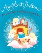 Angels at Bedtime: Tales Of Love, Guidance And Support For You To Read With Your Child To Comfort…