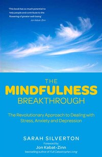 The Mindfulness Breakthrough: The Revolutionary Treatment For Stress, Anxiety And Depression