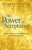 The Power Of Acceptance: End The Eternal Search For Happiness By Surrendering To What Is