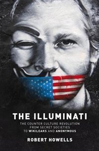 The Illuminati: The Counter Culture Revolution-from Secret Societies To Wilkileaks And Anonymous