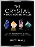 Crystal Wisdom Healing Oracle: 50 Oracle Cards For Healing, Self Understanding And Divination