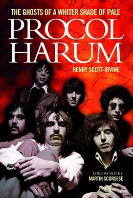Book Procol Harum: The Ghosts Of A Whiter Shade Of Pale by Henry Scott-irvine