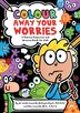 Colour Away Your Worries: A Calming Colouring And Drawing Book For Kids by Leslie Ironside