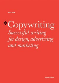 Copywriting: Successful Writing for Design, Advertising and Marketing