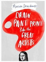 Draw Paint Print Like The Great Artists: Marion Deuchars' Book of Great Artists