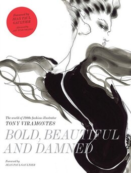 Book Bold, Beautiful and Damned: The World of 1980s fashion illustrator Tony Viramontes by Dean Rhys-morgan