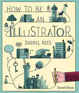 How To Be An Illustrator by Darrel Rees