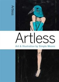 Artless: Art & Illustration By Simple Means