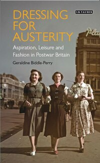 Dressing For Austerity: Aspiration, Leisure And Fashion In Post-war Britain